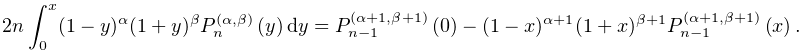 2n\int_{0}^{x}(1-y)^{{\alpha}}(1+y)^{{\beta}}\mathop{P^{{(\alpha,\beta)}}_{{n}% }\/}\nolimits\!\left(y\right)dy=\mathop{P^{{(\alpha+1,\beta+1)}}_{{n-1}}\/}% \nolimits\!\left(0\right)-(1-x)^{{\alpha+1}}(1+x)^{{\beta+1}}\mathop{P^{{(% \alpha+1,\beta+1)}}_{{n-1}}\/}\nolimits\!\left(x\right).