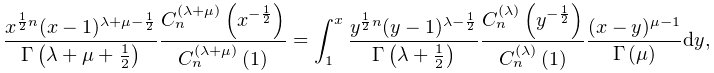 \frac{x^{{\frac{1}{2}n}}(x-1)^{{\lambda+\mu-\frac{1}{2}}}}{\mathop{\Gamma\/}% \nolimits\!\left(\lambda+\mu+\tfrac{1}{2}\right)}\frac{\mathop{C^{{(\lambda+% \mu)}}_{{n}}\/}\nolimits\!\left(x^{{-\frac{1}{2}}}\right)}{\mathop{C^{{(% \lambda+\mu)}}_{{n}}\/}\nolimits\!\left(1\right)}=\int_{1}^{x}\frac{y^{{\frac{% 1}{2}n}}(y-1)^{{\lambda-\frac{1}{2}}}}{\mathop{\Gamma\/}\nolimits\!\left(% \lambda+\tfrac{1}{2}\right)}\frac{\mathop{C^{{(\lambda)}}_{{n}}\/}\nolimits\!% \left(y^{{-\frac{1}{2}}}\right)}{\mathop{C^{{(\lambda)}}_{{n}}\/}\nolimits\!% \left(1\right)}\frac{(x-y)^{{\mu-1}}}{\mathop{\Gamma\/}\nolimits\!\left(\mu% \right)}dy,