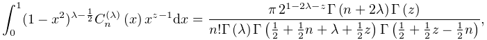 \int_{0}^{1}(1-x^{2})^{{\lambda-\frac{1}{2}}}\mathop{C^{{(\lambda)}}_{{n}}\/}% \nolimits\!\left(x\right)x^{{z-1}}dx=\frac{\pi\,2^{{1-2\lambda-z}}\mathop{% \Gamma\/}\nolimits\!\left(n+2\lambda\right)\mathop{\Gamma\/}\nolimits\!\left(z% \right)}{n!\mathop{\Gamma\/}\nolimits\!\left(\lambda\right)\mathop{\Gamma\/}% \nolimits\!\left(\frac{1}{2}+\frac{1}{2}n+\lambda+\frac{1}{2}z\right)\mathop{% \Gamma\/}\nolimits\!\left(\frac{1}{2}+\frac{1}{2}z-\frac{1}{2}n\right)},