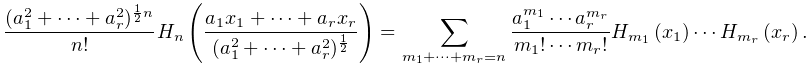\frac{(a_{1}^{2}+\dots+a_{r}^{2})^{{\frac{1}{2}n}}}{n!}\mathop{H_{{n}}\/}% \nolimits\!\left(\frac{a_{1}x_{1}+\cdots+a_{r}x_{r}}{(a_{1}^{2}+\cdots+a_{r}^{% 2})^{\frac{1}{2}}}\right)=\sum_{{m_{1}+\cdots+m_{r}=n}}\frac{a_{1}^{{m_{1}}}% \cdots a_{r}^{{m_{r}}}}{m_{1}!\cdots m_{r}!}\mathop{H_{{m_{1}}}\/}\nolimits\!% \left(x_{1}\right)\cdots\mathop{H_{{m_{r}}}\/}\nolimits\!\left(x_{r}\right).