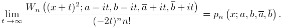 \lim_{{t\to\infty}}\frac{\mathop{W_{{n}}\/}\nolimits\!\left((x+t)^{2};a-it,b-% it,\conj{a}+it,\conj{b}+it\right)}{(-2t)^{n}n!}=\mathop{p_{{n}}\/}\nolimits\!% \left(x;a,b,\conj{a},\conj{b}\right).