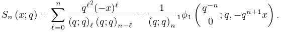 \mathop{S_{{n}}\/}\nolimits\!\left(x;q\right)=\sum_{{\ell=0}}^{n}\frac{q^{{% \ell^{2}}}(-x)^{\ell}}{\left(q;q\right)_{{\ell}}\left(q;q\right)_{{n-\ell}}}=% \frac{1}{\left(q;q\right)_{{n}}}\mathop{{{}_{{1}}\phi_{{1}}}\/}\nolimits\!% \left({q^{{-n}}\atop 0};q,-q^{{n+1}}x\right).