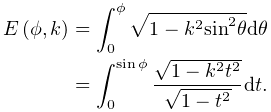 \mathop{E\/}\nolimits\!\left(\phi,k\right)=\int_{0}^{{\phi}}\sqrt{1-k^{2}{% \mathop{\sin\/}\nolimits^{{2}}}\theta}d\theta\\ =\int_{0}^{{\mathop{\sin\/}\nolimits\phi}}\frac{\sqrt{1-k^{2}t^{2}}}{\sqrt{1-t% ^{2}}}dt.