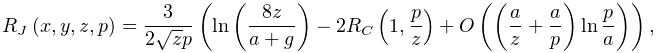 \mathop{R_{J}\/}\nolimits\!\left(x,y,z,p\right)=\frac{3}{2\sqrt{z}p}\left(% \mathop{\ln\/}\nolimits\left(\frac{8z}{a+g}\right)-2\!\mathop{R_{C}\/}% \nolimits\!\left(1,\frac{p}{z}\right)+\mathop{O\/}\nolimits\!\left(\left(\frac% {a}{z}+\frac{a}{p}\right)\mathop{\ln\/}\nolimits\frac{p}{a}\right)\right),