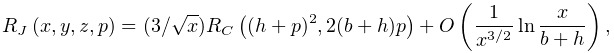 \mathop{R_{J}\/}\nolimits\!\left(x,y,z,p\right)=(3/\sqrt{x})\mathop{R_{C}\/}% \nolimits\!\left((h+p)^{2},2(b+h)p\right)+\mathop{O\/}\nolimits\!\left(\frac{1% }{x^{{3/2}}}\mathop{\ln\/}\nolimits\frac{x}{b+h}\right),