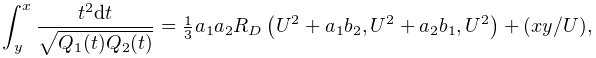 \int_{y}^{x}\frac{t^{2}dt}{\sqrt{Q_{1}(t)Q_{2}(t)}}=\tfrac{1}{3}a_{1}a_{2}% \mathop{R_{D}\/}\nolimits\!\left(U^{2}+a_{1}b_{2},U^{2}+a_{2}b_{1},U^{2}\right% )+(xy/U),