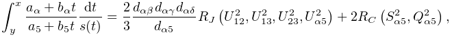 \int_{y}^{x}\frac{a_{\alpha}+b_{\alpha}t}{a_{5}+b_{5}t}\frac{dt}{s(t)}=\frac{2% }{3}\frac{d_{{\alpha\beta}}d_{{\alpha\gamma}}d_{{\alpha\delta}}}{d_{{\alpha 5}% }}\mathop{R_{J}\/}\nolimits\!\left(U_{{12}}^{2},U_{{13}}^{2},U_{{23}}^{2},U_{{% \alpha 5}}^{2}\right)+2\!\mathop{R_{C}\/}\nolimits\!\left(S_{{\alpha 5}}^{2},Q% _{{\alpha 5}}^{2}\right),