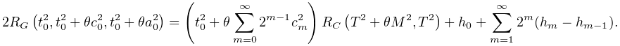 2\!\mathop{R_{G}\/}\nolimits\!\left(t_{0}^{2},t_{0}^{2}+\theta c_{0}^{2},t_{0}% ^{2}+\theta a_{0}^{2}\right)=\left(t_{0}^{2}+\theta\sum_{{m=0}}^{{\infty}}2^{{% m-1}}c_{m}^{2}\right)\mathop{R_{C}\/}\nolimits\!\left(T^{2}+\theta M^{2},T^{2}% \right)+h_{0}+\sum_{{m=1}}^{{\infty}}2^{m}(h_{m}-h_{{m-1}}).