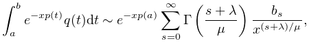 \int_{a}^{b}e^{{-xp(t)}}q(t)dt\sim e^{{-xp(a)}}\sum_{{s=0}}^{{\infty}}\mathop{% \Gamma\/}\nolimits\!\left(\frac{s+\lambda}{\mu}\right)\frac{b_{s}}{x^{{(s+% \lambda)/\mu}}},
