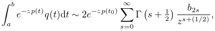 \int_{a}^{b}e^{{-zp(t)}}q(t)dt\sim 2e^{{-zp(t_{0})}}\sum_{{s=0}}^{{\infty}}% \mathop{\Gamma\/}\nolimits\!\left(s+\tfrac{1}{2}\right)\frac{b_{{2s}}}{z^{{s+(% 1/2)}}},