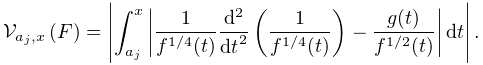 \mathop{\mathcal{V}_{{a_{j},x}}\/}\nolimits\!\left(F\right)=\int_{{a_{j}}}^{{x% }}\left|\left(\frac{1}{f^{{1/4}}(t)}\frac{{d}^{2}}{{dt}^{2}}\left(\frac{1}{f^{% {1/4}}(t)}\right)-\frac{g(t)}{f^{{1/2}}(t)}\right)dt\right|.