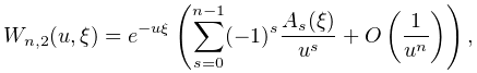 W_{{n,2}}(u,\xi)=e^{{-u\xi}}\left(\sum_{{s=0}}^{{n-1}}(-1)^{s}\frac{A_{s}(\xi)% }{u^{s}}+\mathop{O\/}\nolimits\!\left(\frac{1}{u^{n}}\right)\right),