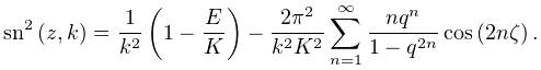 {\mathop{\mathrm{sn}\/}\nolimits^{{2}}}\left(z,k\right)=\frac{1}{k^{2}}\left(1% -\frac{E}{K}\right)-\frac{2\pi^{2}}{k^{2}K^{2}}\sum_{{n=1}}^{\infty}\frac{nq^{% n}}{1-q^{{2n}}}\mathop{\cos\/}\nolimits\!\left(2n\zeta\right).
