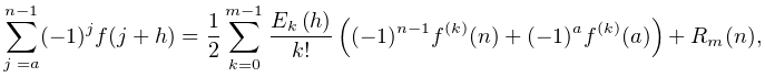 \sum_{{j=a}}^{{n-1}}(-1)^{j}f(j+h)=\frac{1}{2}\sum_{{k=0}}^{{m-1}}\frac{% \mathop{E_{{k}}\/}\nolimits\!\left(h\right)}{k!}\left((-1)^{{n-1}}f^{{(k)}}(n)% +(-1)^{a}f^{{(k)}}(a)\right)+R_{m}(n),