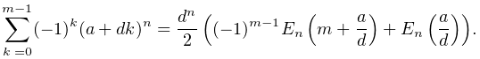 \sum_{{k=0}}^{{m-1}}(-1)^{{k}}(a+dk)^{n}={\frac{d^{n}}{2}\left((-1)^{{m-1}}% \mathop{E_{{n}}\/}\nolimits\!\left(m+\frac{a}{d}\right)+\mathop{E_{{n}}\/}% \nolimits\!\left(\frac{a}{d}\right)\right)}.