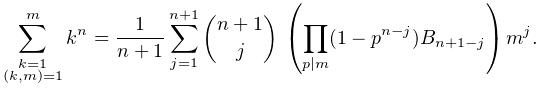 \sum_{{\substack{k=1\\ (k,m)=1}}}^{m}k^{n}=\frac{1}{n+1}\sum_{{j=1}}^{{n+1}}{n+1\choose j}\*\left(% \prod_{{p\divides m}}(1-p^{{n-j}})\mathop{B_{{n+1-j}}\/}\nolimits\right)m^{j}.