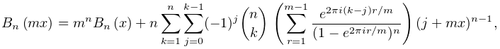 \mathop{B_{{n}}\/}\nolimits\!\left(mx\right)=m^{n}\mathop{B_{{n}}\/}\nolimits% \!\left(x\right)+n\sum_{{k=1}}^{n}\sum_{{j=0}}^{{k-1}}(-1)^{j}{n\choose k}\*% \left(\sum_{{r=1}}^{{m-1}}\frac{e^{{2\pi i(k-j)r/m}}}{(1-e^{{2\pi ir/m}})^{n}}% \right)(j+mx)^{{n-1}},