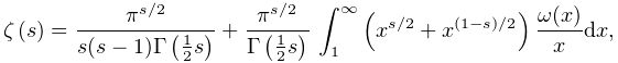 \mathop{\zeta\/}\nolimits\!\left(s\right)=\frac{\pi^{{s/2}}}{s(s-1)\mathop{% \Gamma\/}\nolimits\!\left(\frac{1}{2}s\right)}+\frac{\pi^{{s/2}}}{\mathop{% \Gamma\/}\nolimits\!\left(\frac{1}{2}s\right)}\*\int_{1}^{\infty}\left(x^{{s/2% }}+x^{{(1-s)/2}}\right)\frac{\omega(x)}{x}dx,