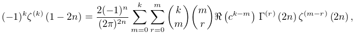 (-1)^{k}{\mathop{\zeta\/}\nolimits^{{(k)}}}\!\left(1-2n\right)=\frac{2(-1)^{n}% }{(2\pi)^{{2n}}}\sum_{{m=0}}^{k}\sum_{{r=0}}^{m}\binom{k}{m}\binom{m}{r}% \realpart{(c^{{k-m}})}\*{\mathop{\Gamma\/}\nolimits^{{(r)}}}\!\left(2n\right){% \mathop{\zeta\/}\nolimits^{{(m-r)}}}\!\left(2n\right),