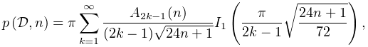 \mathop{p\/}\nolimits\!\left(\mathcal{D},n\right)=\pi\sum_{{k=1}}^{{\infty}}% \frac{A_{{2k-1}}(n)}{(2k-1)\sqrt{24n+1}}\mathop{I_{{1}}\/}\nolimits\!\left(% \frac{\pi}{2k-1}\sqrt{\frac{24n+1}{72}}\right),