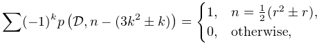 \sum(-1)^{k}\mathop{p\/}\nolimits\!\left(\mathcal{D},n-(3k^{2}\pm k)\right)=% \begin{cases}1,&n=\tfrac{1}{2}(r^{2}\pm r),\\ 0,&\mbox{otherwise},\end{cases}