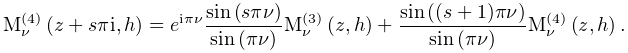 \mathop{{\mathrm{M}^{{(4)}}_{{\nu}}}\/}\nolimits\!\left(z+s\pi i,h\right)=e^{{% i\pi\nu}}\dfrac{\mathop{\sin\/}\nolimits\!\left(s\pi\nu\right)}{\mathop{\sin\/% }\nolimits\!\left(\pi\nu\right)}\mathop{{\mathrm{M}^{{(3)}}_{{\nu}}}\/}% \nolimits\!\left(z,h\right)+\frac{\mathop{\sin\/}\nolimits\!\left((s+1)\pi\nu% \right)}{\mathop{\sin\/}\nolimits\!\left(\pi\nu\right)}\mathop{{\mathrm{M}^{{(% 4)}}_{{\nu}}}\/}\nolimits\!\left(z,h\right).