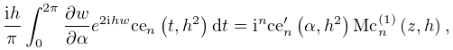 \dfrac{ih}{\pi}\int_{{0}}^{{2\pi}}\frac{\partial w}{\partial\alpha}e^{{2ihw}}% \mathop{\mathrm{ce}_{{n}}\/}\nolimits\!\left(t,h^{2}\right)dt=i^{n}{\mathop{% \mathrm{ce}_{{n}}\/}\nolimits^{{\prime}}}\!\left(\alpha,h^{2}\right)\mathop{{% \mathrm{Mc}^{{(1)}}_{{n}}}\/}\nolimits\!\left(z,h\right),