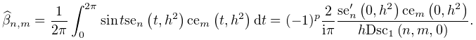 \widehat{\beta}_{{n,m}}=\dfrac{1}{2\pi}\int_{0}^{{2\pi}}\mathop{\sin\/}% \nolimits t\mathop{\mathrm{se}_{{n}}\/}\nolimits\!\left(t,h^{2}\right)\mathop{% \mathrm{ce}_{{m}}\/}\nolimits\!\left(t,h^{2}\right)dt=(-1)^{p}\dfrac{2}{i\pi}% \dfrac{{\mathop{\mathrm{se}_{{n}}\/}\nolimits^{{\prime}}}\!\left(0,h^{2}\right% )\mathop{\mathrm{ce}_{{m}}\/}\nolimits\!\left(0,h^{2}\right)}{h\mathop{\mathrm% {Dsc}_{{1}}\/}\nolimits\!\left(n,m,0\right)}.