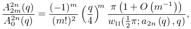 \frac{A^{{2n}}_{{2m}}(q)}{A^{{2n}}_{{0}}(q)}=\frac{(-1)^{m}}{(m!)^{2}}\left(% \frac{q}{4}\right)^{m}\frac{\pi\left(1+\mathop{O\/}\nolimits\!\left(m^{{-1}}% \right)\right)}{w_{{\mbox{\tiny II}}}(\frac{1}{2}\pi;\mathop{a_{{2n}}\/}% \nolimits\!\left(q\right),q)},