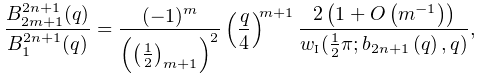 \frac{B^{{2n+1}}_{{2m+1}}(q)}{B^{{2n+1}}_{{1}}(q)}=\frac{(-1)^{m}}{\left(\left% (\tfrac{1}{2}\right)_{{m+1}}\right)^{2}}\left(\frac{q}{4}\right)^{{m+1}}\frac{% 2\left(1+\mathop{O\/}\nolimits\!\left(m^{{-1}}\right)\right)}{w_{{\mbox{\tiny I% }}}(\frac{1}{2}\pi;\mathop{b_{{2n+1}}\/}\nolimits\!\left(q\right),q)},
