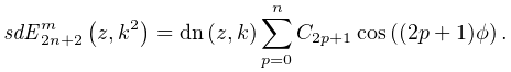\mathop{\mathit{sdE}^{{m}}_{{2n+2}}\/}\nolimits\!\left(z,k^{2}\right)=\mathop{% \mathrm{dn}\/}\nolimits\left(z,k\right)\sum_{{p=0}}^{n}C_{{2p+1}}\mathop{\cos% \/}\nolimits\!\left((2p+1)\phi\right).