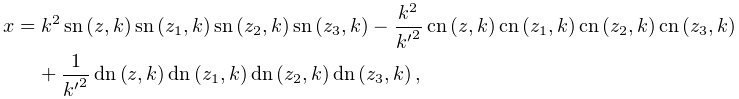 x=k^{2}\mathop{\mathrm{sn}\/}\nolimits\left(z,k\right)\mathop{\mathrm{sn}\/}% \nolimits\left(z_{1},k\right)\mathop{\mathrm{sn}\/}\nolimits\left(z_{2},k% \right)\mathop{\mathrm{sn}\/}\nolimits\left(z_{3},k\right)-\frac{k^{2}}{{k^{{% \prime}}}^{2}}\mathop{\mathrm{cn}\/}\nolimits\left(z,k\right)\mathop{\mathrm{% cn}\/}\nolimits\left(z_{1},k\right)\mathop{\mathrm{cn}\/}\nolimits\left(z_{2},% k\right)\mathop{\mathrm{cn}\/}\nolimits\left(z_{3},k\right)+\frac{1}{{k^{{% \prime}}}^{2}}\mathop{\mathrm{dn}\/}\nolimits\left(z,k\right)\mathop{\mathrm{% dn}\/}\nolimits\left(z_{1},k\right)\mathop{\mathrm{dn}\/}\nolimits\left(z_{2},% k\right)\mathop{\mathrm{dn}\/}\nolimits\left(z_{3},k\right),