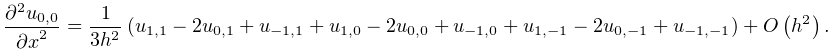 \frac{{\partial}^{2}u_{{0,0}}}{{\partial x}^{2}}=\frac{1}{3h^{2}}\,(u_{{1,1}}-% 2u_{{0,1}}+u_{{-1,1}}+u_{{1,0}}-2u_{{0,0}}+u_{{-1,0}}+u_{{1,-1}}-2u_{{0,-1}}+u% _{{-1,-1}})+\mathop{O\/}\nolimits\!\left(h^{2}\right).
