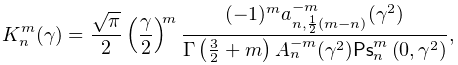 K_{n}^{m}(\gamma)=\frac{\sqrt{\pi}}{2}\left(\frac{\gamma}{2}\right)^{m}\frac{(% -1)^{m}a_{{n,\frac{1}{2}(m-n)}}^{{-m}}(\gamma^{2})}{\mathop{\Gamma\/}\nolimits% \!\left(\frac{3}{2}+m\right)A_{n}^{{-m}}(\gamma^{2})\mathop{\mathsf{Ps}^{{m}}_% {{n}}\/}\nolimits\!\left(0,\gamma^{2}\right)},