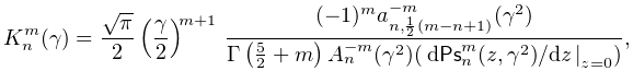 K_{n}^{m}(\gamma)=\frac{\sqrt{\pi}}{2}\left(\frac{\gamma}{2}\right)^{{m+1}}\*% \frac{(-1)^{m}a_{{n,\frac{1}{2}(m-n+1)}}^{{-m}}(\gamma^{2})}{\mathop{\Gamma\/}% \nolimits\!\left(\frac{5}{2}+m\right)A_{n}^{{-m}}(\gamma^{2})(\left.\ifrac{d% \mathop{\mathsf{Ps}^{{m}}_{{n}}\/}\nolimits(z,\gamma^{2})}{dz}\right|_{{z=0}})},