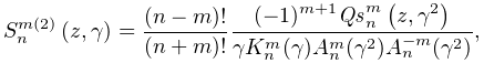 \mathop{S^{{m(2)}}_{{n}}\/}\nolimits\!\left(z,\gamma\right)=\frac{(n-m)!}{(n+m% )!}\frac{(-1)^{{m+1}}\mathop{\mathit{Qs}^{{m}}_{{n}}\/}\nolimits\!\left(z,% \gamma^{2}\right)}{\gamma K_{n}^{m}(\gamma)A_{n}^{m}(\gamma^{2})A_{n}^{{-m}}(% \gamma^{2})},