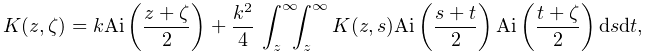 K(z,\zeta)=k\mathop{\mathrm{Ai}\/}\nolimits\!\left(\frac{z+\zeta}{2}\right)+% \frac{k^{2}}{4}\*\int_{z}^{\infty}\!\!\!\int_{z}^{\infty}K(z,s)\mathop{\mathrm% {Ai}\/}\nolimits\!\left(\frac{s+t}{2}\right)\mathop{\mathrm{Ai}\/}\nolimits\!% \left(\frac{t+\zeta}{2}\right)dsdt,