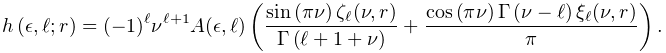 \mathop{h\/}\nolimits\!\left(\epsilon,\ell;r\right)=(-1)^{\ell}\nu^{{\ell+1}}A% (\epsilon,\ell)\left(\frac{\mathop{\sin\/}\nolimits\!\left(\pi\nu\right)\zeta_% {\ell}(\nu,r)}{\mathop{\Gamma\/}\nolimits\!\left(\ell+1+\nu\right)}+\frac{% \mathop{\cos\/}\nolimits\!\left(\pi\nu\right)\mathop{\Gamma\/}\nolimits\!\left% (\nu-\ell\right)\xi_{\ell}(\nu,r)}{\pi}\right).