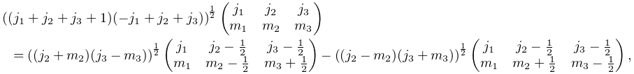 \left((j_{{1}}+j_{{2}}+j_{{3}}+1)(-j_{{1}}+j_{{2}}+j_{{3}})\right)^{{\frac{1}{% 2}}}\begin{pmatrix}j_{1}&j_{2}&j_{3}\\ m_{1}&m_{2}&m_{3}\end{pmatrix}=\left((j_{{2}}+m_{{2}})(j_{{3}}-m_{{3}})\right)% ^{{\frac{1}{2}}}\begin{pmatrix}j_{{1}}&j_{{2}}-\frac{1}{2}&j_{{3}}-\frac{1}{2}% \\ m_{{1}}&m_{{2}}-\frac{1}{2}&m_{{3}}+\frac{1}{2}\end{pmatrix}-\left((j_{{2}}-m_% {{2}})(j_{{3}}+m_{{3}})\right)^{{\frac{1}{2}}}\begin{pmatrix}j_{{1}}&j_{{2}}-% \frac{1}{2}&j_{{3}}-\frac{1}{2}\\ m_{{1}}&m_{{2}}+\frac{1}{2}&m_{{3}}-\frac{1}{2}\end{pmatrix},