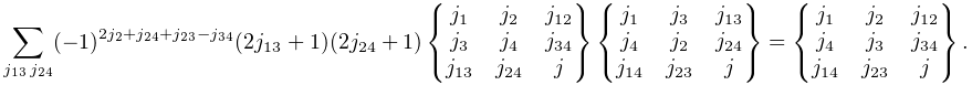\sum_{{j_{{13}}\,j_{{24}}}}(-1)^{{2j_{2}+j_{{24}}+j_{{23}}-j_{{34}}}}(2j_{{13}% }+1)(2j_{{24}}+1)\begin{Bmatrix}j_{{1}}&j_{{2}}&j_{{12}}\\ j_{{3}}&j_{{4}}&j_{{34}}\\ j_{{13}}&j_{{24}}&j\end{Bmatrix}\begin{Bmatrix}j_{{1}}&j_{{3}}&j_{{13}}\\ j_{{4}}&j_{{2}}&j_{{24}}\\ j_{{14}}&j_{{23}}&j\end{Bmatrix}=\begin{Bmatrix}j_{{1}}&j_{{2}}&j_{{12}}\\ j_{{4}}&j_{{3}}&j_{{34}}\\ j_{{14}}&j_{{23}}&j\end{Bmatrix}.