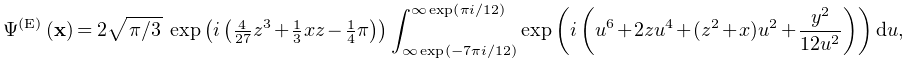 \mathop{\Psi^{{(\mathrm{E})}}\/}\nolimits\!\left(\mathbf{x}\right)=2\sqrt{% \ifrac{\pi}{3}}\,\mathop{\exp\/}\nolimits\!\left(i\left(\tfrac{4}{27}z^{3}+% \tfrac{1}{3}xz-\tfrac{1}{4}\pi\right)\right)\int_{{\infty\mathop{\exp\/}% \nolimits\!\left(-7\pi i/12\right)}}^{{\infty\mathop{\exp\/}\nolimits\!\left(% \pi i/12\right)}}\mathop{\exp\/}\nolimits\!\left(i\left(u^{6}+2zu^{4}+(z^{2}+x% )u^{2}+\frac{y^{2}}{12u^{2}}\right)\right)du,