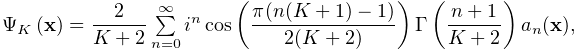 \mathop{\Psi_{{K}}\/}\nolimits\!\left(\mathbf{x}\right)=\dfrac{2}{K+2}\sum% \limits_{{n=0}}^{\infty}i^{n}\mathop{\cos\/}\nolimits\!\left(\dfrac{\pi(n(K+1)% -1)}{2(K+2)}\right)\mathop{\Gamma\/}\nolimits\!\left(\dfrac{n+1}{K+2}\right)a_% {n}(\mathbf{x}),