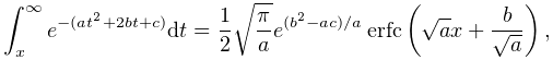 \int_{x}^{\infty}e^{{-(at^{2}+2bt+c)}}dt=\frac{1}{2}\sqrt{\frac{\pi}{a}}e^{{(b% ^{2}-ac)/a}}\mathop{\mathrm{erfc}\/}\nolimits\!\left(\sqrt{a}x+\frac{b}{\sqrt{% a}}\right),