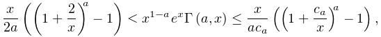 \frac{x}{2a}\left(\left(1+\frac{2}{x}\right)^{a}-1\right)<x^{{1-a}}e^{x}% \mathop{\Gamma\/}\nolimits\!\left(a,x\right)\leq\frac{x}{ac_{a}}\left(\left(1+% \frac{c_{a}}{x}\right)^{a}-1\right),