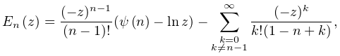 \mathop{E_{{n}}\/}\nolimits\!\left(z\right)=\frac{(-z)^{{n-1}}}{(n-1)!}(% \mathop{\psi\/}\nolimits\!\left(n\right)-\mathop{\ln\/}\nolimits z)-\sum_{{% \substack{k=0\\ k\neq n-1}}}^{\infty}\frac{(-z)^{k}}{k!(1-n+k)},