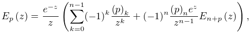 \mathop{E_{{p}}\/}\nolimits\!\left(z\right)=\frac{e^{{-z}}}{z}\left(\sum_{{k=0% }}^{{n-1}}(-1)^{k}\frac{\left(p\right)_{{k}}}{z^{k}}+(-1)^{n}\frac{\left(p% \right)_{{n}}e^{z}}{z^{{n-1}}}\mathop{E_{{n+p}}\/}\nolimits\!\left(z\right)% \right),