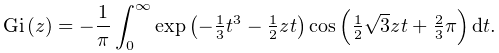 \mathop{\mathrm{Gi}\/}\nolimits\!\left(z\right)=-\frac{1}{\pi}\int_{0}^{{% \infty}}\mathop{\exp\/}\nolimits\!\left(-\tfrac{1}{3}t^{3}-\tfrac{1}{2}zt% \right)\mathop{\cos\/}\nolimits\!\left(\tfrac{1}{2}\sqrt{3}zt+\tfrac{2}{3}\pi% \right)dt.