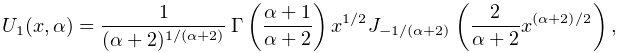 U_{1}(x,\alpha)=\frac{1}{(\alpha+2)^{{1/(\alpha+2)}}}\*\mathop{\Gamma\/}% \nolimits\!\left(\frac{\alpha+1}{\alpha+2}\right)x^{{1/2}}\mathop{J_{{-1/(% \alpha+2)}}\/}\nolimits\!\left(\frac{2}{\alpha+2}x^{{(\alpha+2)/2}}\right),