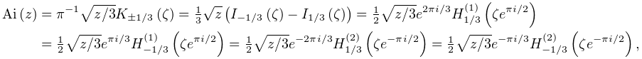 \mathop{\mathrm{Ai}\/}\nolimits\!\left(z\right)=\pi^{{-1}}\sqrt{z/3}\mathop{K_% {{\pm 1/3}}\/}\nolimits\!\left(\zeta\right)=\tfrac{1}{3}\sqrt{z}\left(\mathop{% I_{{-1/3}}\/}\nolimits\!\left(\zeta\right)-\mathop{I_{{1/3}}\/}\nolimits\!% \left(\zeta\right)\right)=\tfrac{1}{2}\sqrt{z/3}e^{{2\pi i/3}}\mathop{{H^{{(1)% }}_{{1/3}}}\/}\nolimits\!\left(\zeta e^{{\pi i/2}}\right)=\tfrac{1}{2}\sqrt{z/% 3}e^{{\pi i/3}}\mathop{{H^{{(1)}}_{{-1/3}}}\/}\nolimits\!\left(\zeta e^{{\pi i% /2}}\right)=\tfrac{1}{2}\sqrt{z/3}e^{{-2\pi i/3}}\mathop{{H^{{(2)}}_{{1/3}}}\/% }\nolimits\!\left(\zeta e^{{-\pi i/2}}\right)=\tfrac{1}{2}\sqrt{z/3}e^{{-\pi i% /3}}\mathop{{H^{{(2)}}_{{-1/3}}}\/}\nolimits\!\left(\zeta e^{{-\pi i/2}}\right),